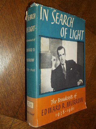 In Search of Light: The Broadcasts of Edward R. Murrow 1938-1961. Edward R. Murrow