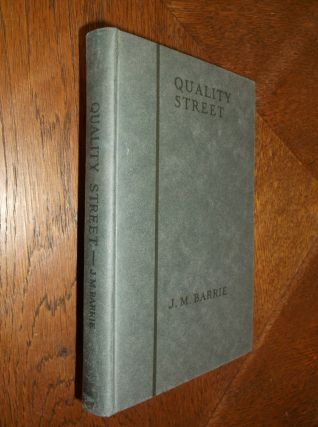 Quality Street (The Uniform Edition of the Plays of J. M. Barrie). J. M. Barrie