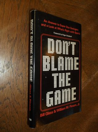 Don't Blame the Game. Bill Glass, William M. Pinson Jr