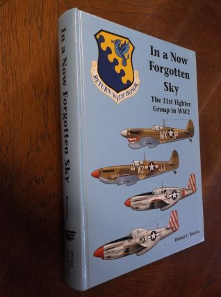 In a Now Forgotten Sky: The History of the 31st Fighter Group in World War II. Dennis C. Kucera