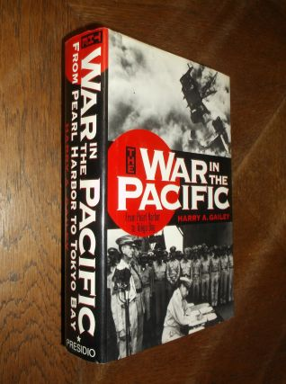 The War in the Pacific: From Pearl Harbor to Tokyo Bay. Harry A. Gailey