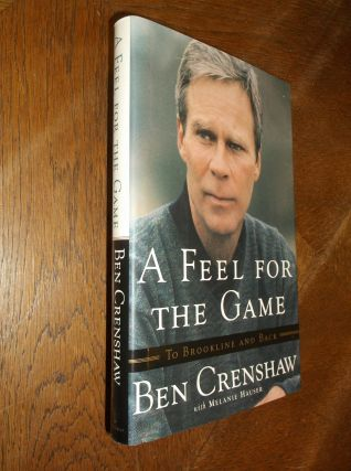 A Feel for the Game: To Brookline and Back. Ben Crenshaw