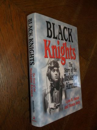 Black Knights: The Story of the Tuskegee Airmen. Lynn T. Homan, Thomas Reilly