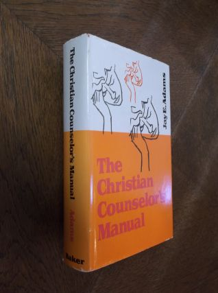 The Christian Counselor's Manual. Jay E. Adams
