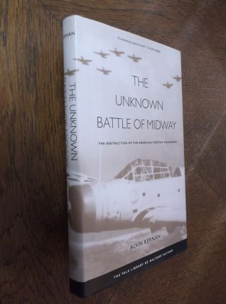 The Unknown Battle of Midway: The Destruction of the American Torpedo Squadrons. Alvin Kernan