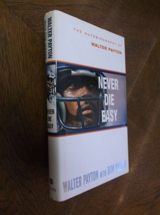 Never Die Easy: The Autobiography of Walter Payton. Walter Payton, Don Yaeger
