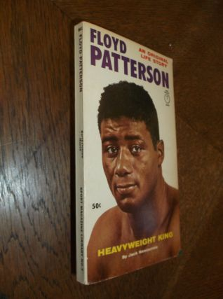 Floyde Patterson: Heavyweight King (An Original Life Story). Jack Newcombe
