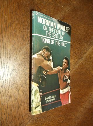"""King of the Hill"": Norman Mailer on the Fight of the Century. Norman Mailer"