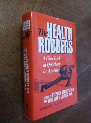 The Health Robbers: A Close Look at Quackery in America (Consumer Health Library). Stephen...