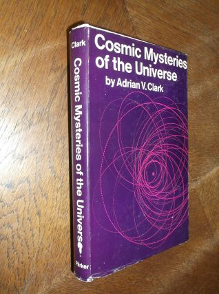 Cosmic Mysteries of the Universe. Adrian Clark