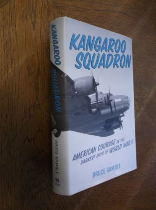 Kangaroo Squadron: American Courage in the Darkest Days of World War II. Bruce Gamble