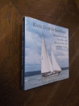 Knee-Deep in Shavings: Memories of Early Yachting and Boatbuilding on the West Coast. Norman C....
