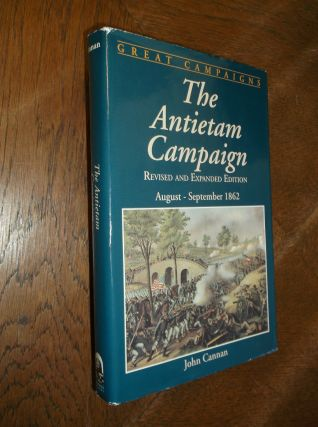 The Antietam Campaign: August - Spetember 1862 (Great Campaigns). John Cannan