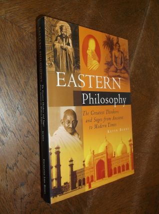 Eastern Philosophy: The Greatest Thinkers and Sages from Anicent to Modern Times. Kevin Burns