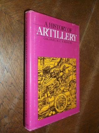 A History of Artillery. H. C. B. Rogers