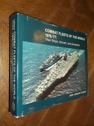 Combat Fleets of the World 1976/77: Their Ships, Aircraft, and Armament. Jean Labayle Couhat