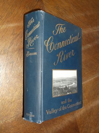 The Connecticut River and the Valley of the Connecticut: Three Hundered and Fifty Miles from...