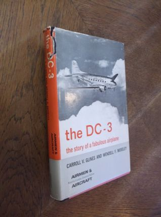 The DC-3: The Story of a Fablulous Airplane. Carroll V. Glines, Wendell F. Moseley