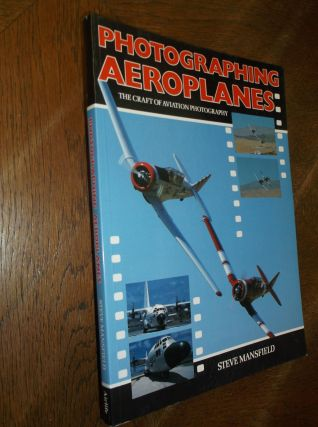 Photographing Aeroplanes: The Craft of Aviation Photography. Steve Mansfield