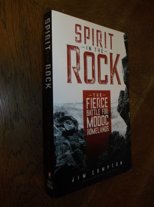 Spirit in the Rock: The Fierce Battle for Modoc Homelands. Jim Compton