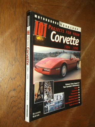 101 Projects for Your Corvette 1984-1986 (Motorbooks Workshop). Richard Newton