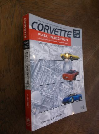 Corvette Fuel Injection & Electronic Engine Control: 1982 through 2001. Charles O. Probst