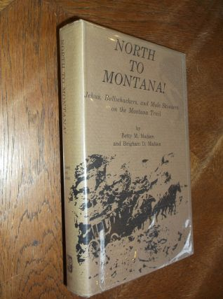North to Montana! Jehus, Bullwhackwers and Mule Skinners on the Montana Trail