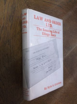 Law and Order Ltd.: The Rousing Life of Elfego Baca. Kyle S. Crichton