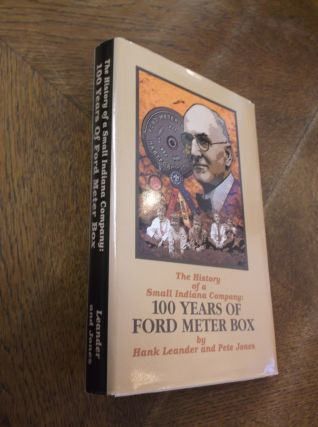The History of a Small Indiana Company: 100 Years of Ford Meter Box. Hank Leander, Pete Jones