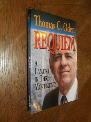 Requiem: A Lament in Three Movements. Thomas Oden