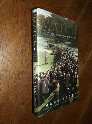 The Match : The Day the Game of Golf Changed Forever. Mark Frost