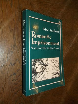Romantic Imprisonment: Women and Other Glorified Outcasts. Nina Auerbach