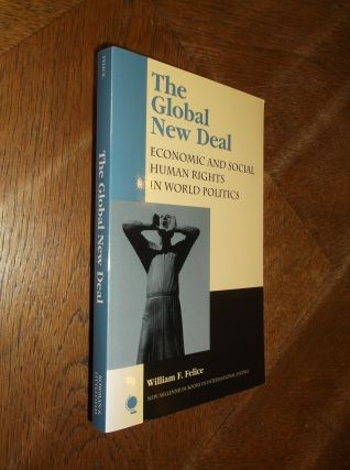 The Global New Deal: Economic and Social Human Rights in World Politics. William F. Felice