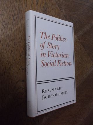 The Politics of Story in Victorian Social Fiction. Rosemarie Bodenheimer