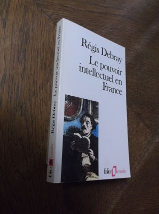 Le pouvoir intellectuel en France. Regis Debray