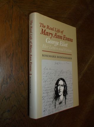The Real Life of Mary Ann Evans: George Eliot, Her Letters and Fiction. Rosemarie Bodenheimer