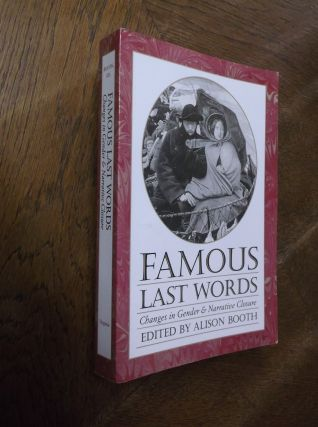 Famous Last Words: Changes in Gender and Narrative Closure (Feminist Issues). Alison Booth
