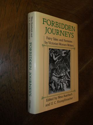 Forbidden Journeys: Fairy Tales and Fantasies by Victorian Women Writers. Nina Auerbach,...