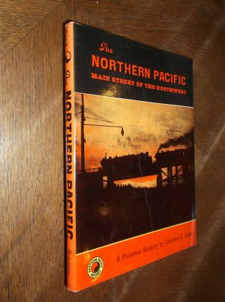 The Northern Pacific: Main Street of the Northwest. Charles R. Wood
