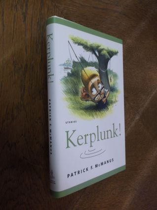Kerplunk!: Stories. Patrick F. McManus