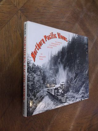 Northern Pacific Views: The Railroad Photography of F. Jay Haynes, 1876-1905. Edward W. Nolan