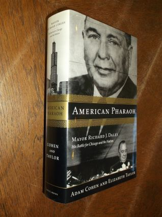 American Pharaoh: Mayor Richard J. Daley: His Battle for Chicago and the Nation. Adam Cohen,...