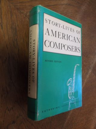 Story-Lives of American Composers. Katherine Little Bakeless