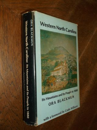 Western North Carolina: Its Mountains ans Its People to 1880. Ora Blackmun