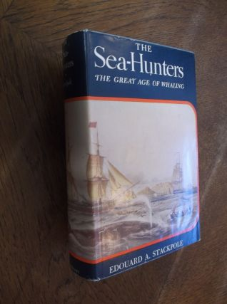 The Sea-Hunters: The Great Age of Whaling. Edouard A. Stackpole