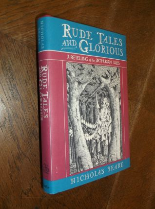 Rude Tales and Glorious: A Retelling of the Arthurian Tales. Nicholas Seare