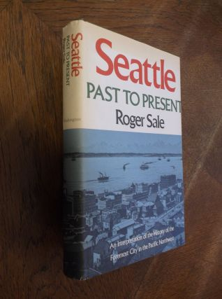 Seattle, Past to Present. Roger Sale
