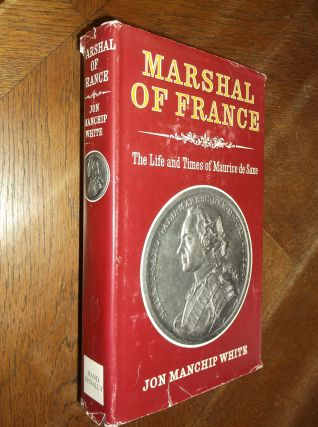 Marshall of France: The Life and Times of Maurice de Saxe. Jon Manchip White