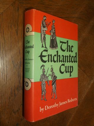 The Enchanted Cup. Dorothy James Roberts