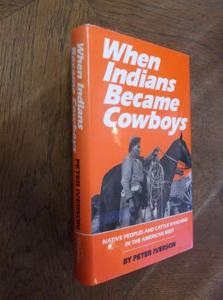 When Indians Became Cowboys: Native Peoples and Cattle Ranching in the American West. Peter Iverson
